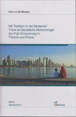 Mit Tradition in die Moderne? Yusuf al-Qaradawis Methodologie der Fiqh-Erneuerung in Theorie und Praxis von EL-WERENY,  MAHMUD