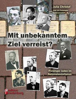 Mit unbekanntem Ziel verreist? Freisinger Juden im Nationalsozialismus von Christof,  Julia