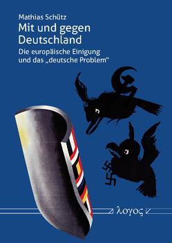 Mit und gegen Deutschland von Schütz,  Mathias