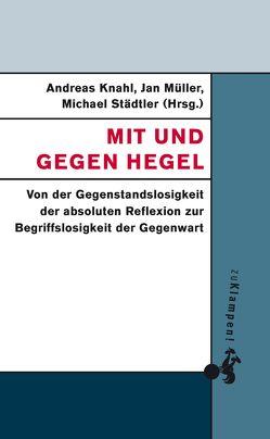 Mit und gegen Hegel von Knahl,  Andreas, Müller,  Jan, Städtler,  Michael