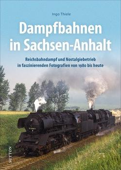 Dampfbahnen in Sachsen-Anhalt von Thiele,  Ingo