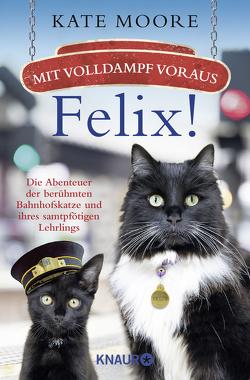 Mit Volldampf voraus, Felix! von Moore,  Kate, Schwarzer,  Jochen