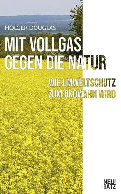 Mit Vollgas gegen die Natur von Douglas,  Holger
