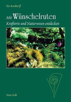 Mit Wünschelruten Kraftorte und Naturwesen entdecken von Rendtorff,  Ilse