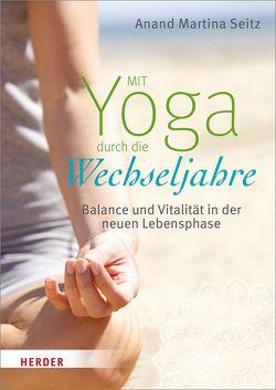 Mit Yoga durch die Wechseljahre von Escherich,  Anja, Seitz,  Anand Martina