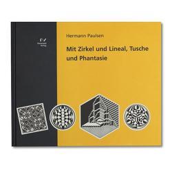 Mit Zirkel und Lineal, Tusche und Phantasie von Paulsen,  Hermann