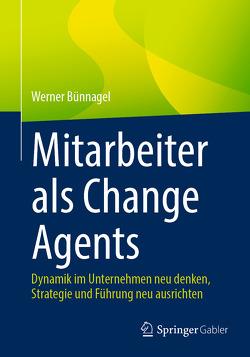 Mitarbeiter als Change Agents von Bünnagel,  Werner
