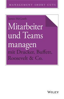 Mitarbeiter und Teams managen mit Drucker, Buffett, Roosevelt & Co. von McGrath,  James, Schieberle,  Andreas
