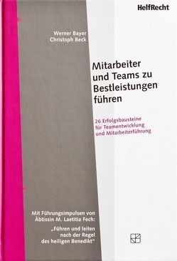 Mitarbeiter und Teams zu Bestleistungen führen von Bayer,  Werner, Beck,  Christoph, Fech,  M. Laetitia