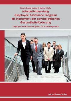 Mitarbeiterberatung (Employee As-sistance Program) als Instrument der psychologischen Gesundheitsförderung von Schulte,  Michael, Schulte-Meßtorff,  Claudia