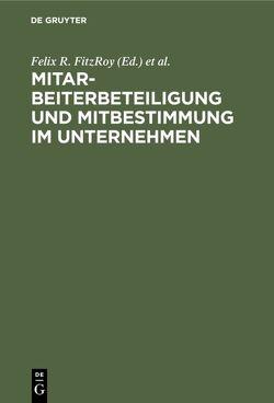Mitarbeiterbeteiligung und Mitbestimmung im Unternehmen von FitzRoy,  Felix R., Kraft,  Kornelius