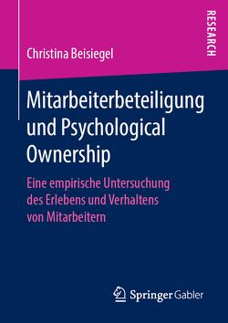 Mitarbeiterbeteiligung und Psychological Ownership von Beisiegel,  Christina