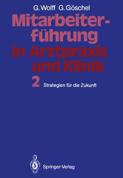 Mitarbeiterführung in Arztpraxis und Klinik von Göschel,  Gesine, Wolff,  Georg