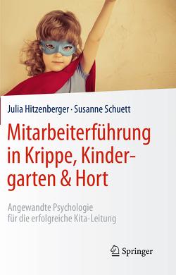 Mitarbeiterführung in Krippe, Kindergarten & Hort von Hitzenberger,  Julia, Schuett,  Susanne