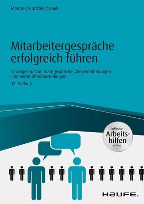 Mitarbeitergespräche erfolgreich führen – inkl. Arbeitshilfen online von Grotzfeld,  Svenja, Haub,  Christine, Mentzel,  Wolfgang