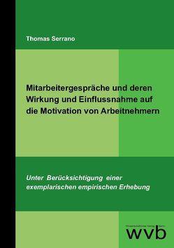 Mitarbeitergespräche und deren Wirkung und Einflussnahme auf die Motivation von Arbeitnehmern von Serrano,  Thomas