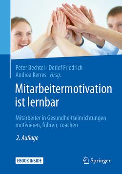 Mitarbeitermotivation ist lernbar von Bechtel,  Peter, Friedrich,  Detlef, Kerres,  Andrea