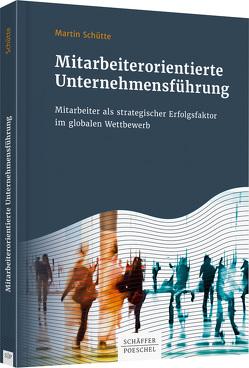 Mitarbeiterorientierte Unternehmensführung von Schütte,  Martin