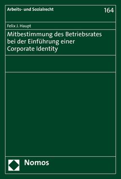 Mitbestimmung des Betriebsrates bei der Einführung einer Corporate Identity von Haupt,  Felix J.