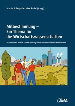 Mitbestimmung – Ein Thema für die Wirtschaftswissenschaften von Allespach,  Martin, Rudel,  Max