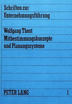 Mitbestimmungskonzepte und Planungssysteme von Thost,  Wolfgang