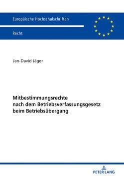 Mitbestimmungsrechte nach dem Betriebsverfassungsgesetz beim Betriebsübergang von Jäger,  Jan-David