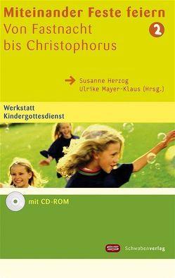 Miteinander Feste feiern 2 – Von Fastnacht bis Christophorus von Herzog,  Susanne, Mayer-Klaus,  Ulrike
