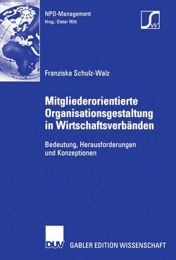 Mitgliederorientierte Organisationsgestaltung in Wirtschaftsverbänden von Schulz-Walz,  Franziska, Witt,  Prof. Dr. Dieter