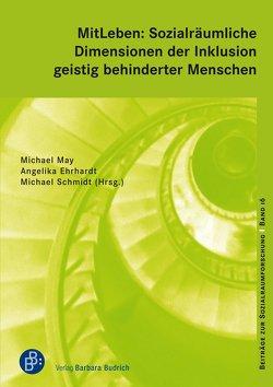 MitLeben: Sozialräumliche Dimensionen der Inklusion geistig behinderter Menschen von Ehrhardt,  Angelika, May,  Michael, Schmidt,  Michael