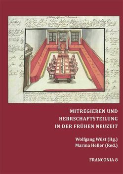 MITREGIEREN UND HERRSCHAFTSTEILUNG IN DER FRÜHEN NEUZEIT von Heller,  Marina, Wüst,  Wolfgang
