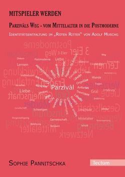 Mitspieler werden. Parzivâls Weg – vom Mittelalter in die Postmoderne. von Pannitschka,  Sophie