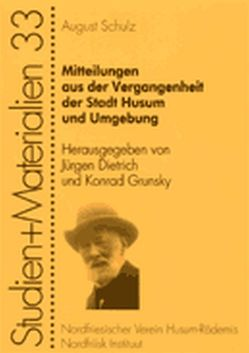 Mitteilungen aus der Vergangenheit der Stadt Husum und Umgebung von Dietrich,  Jürgen, Grunsky,  Konrad, Schulz,  August