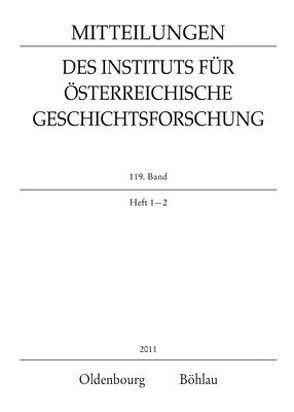 Mitteilungen des Instituts für Österreichische Geschichtsforschung / MIÖG 119. Band, Heft 1-2 (2011) von Kunde,  Anne-Katrin, Winkelbauer,  Thomas