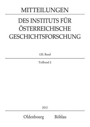 Mitteilungen des Instituts für Österreichische Geschichtsforschung / MIÖG 120. Band, Teilband 2 (2012) von Luger,  Daniel
