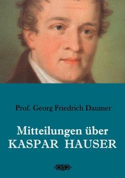 Mitteilungen über Kaspar Hauser von Daumer,  Georg Friedrich