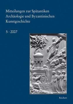 Mitteilungen zur spätantiken Archäologie und byzantinischen Kunstgeschichte von Deckers,  Johannes G., Restle,  Marcell, Shalem,  Avinoam