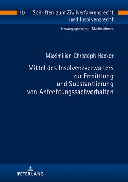 Mittel des Insolvenzverwalters zur Ermittlung und Substantiierung von Anfechtungssachverhalten von Hacker,  Maximilian Christoph