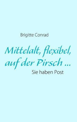 Mittelalt, flexibel, auf der Pirsch … von Conrad,  Brigitte