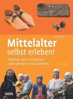 Mittelalter selbst erleben! von Fischer,  Doris