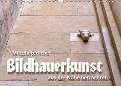 Mittelalterliche Bildhauerkunst aus der Nähe betrachtet (Wandkalender 2019 DIN A3 quer) von J. Richtsteig,  Walter
