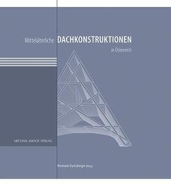 Mittelalterliche Dachkonstruktionen in Österreich Band 1–6 im Paket von Fuchsberger,  Hermann