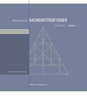 Mittelalterliche Dachkonstruktionen in Österreich Band 2 – Kärnten von Fuchsberger,  Hermann