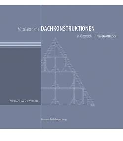 Mittelalterliche Dachkonstruktionen in Österreich Band 3 – Niederösterreich von Fuchsberger,  Hermann