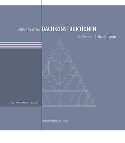 Mittelalterliche Dachkonstruktionen in Österreich Band 4 – Oberösterreich von Fuchsberger,  Hermann