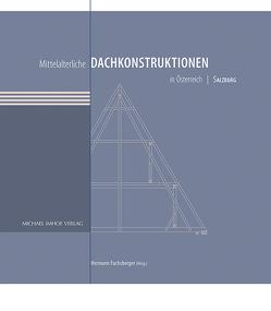 Mittelalterliche Dachkonstruktionen in Österreich Band 5 – Salzburg von Fuchsberger,  Hermann