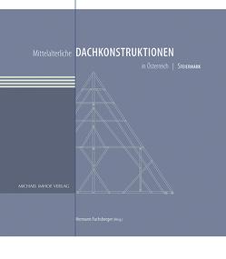 Mittelalterliche Dachkonstruktionen in Österreich Band 6 – Steiermark von Fuchsberger,  Hermann