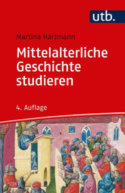 Mittelalterliche Geschichte studieren von Hartmann,  Martina