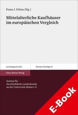 Mittelalterliche Kaufhäuser im europäischen Vergleich von Felten,  Franz Josef