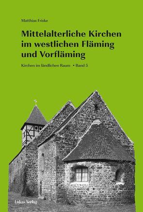 Mittelalterliche Kirchen im westlichen Fläming und Vorfläming von Friske,  Matthias