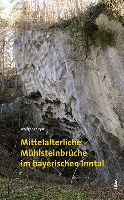 Mittelalterliche Mühlsteinbrüche im bayerischen Inntal von Czysz,  Wolfgang